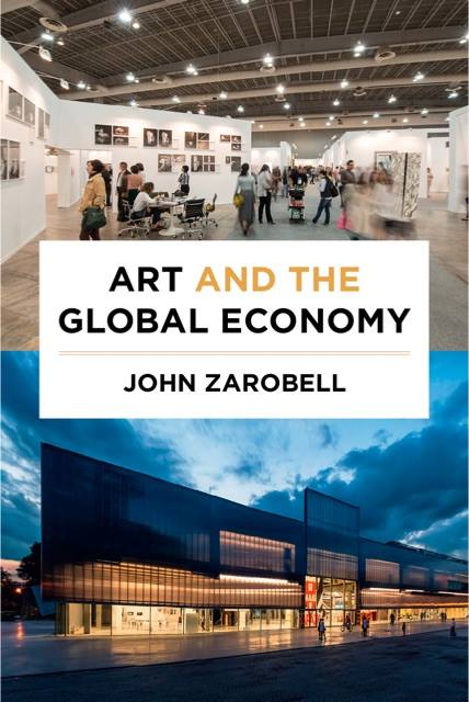 Book Release Event: Art and the Global Economy by John Zarobell @ Minnesota Street Project | San Francisco | California | United States