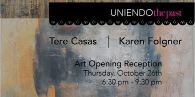 "The Laundry: Tere Casas and Karen Folgner ""Uniendo the Past"" @ The Laundry 